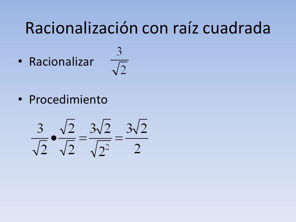 Racionalización con raíz cuadrada Racionalizar Procedimiento