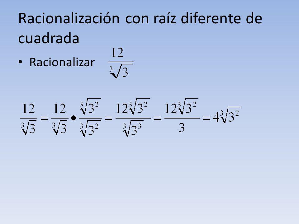 Racionalización con raíz diferente de cuadrada Racionalizar