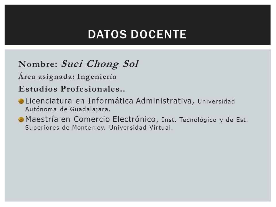 Nombre: Suei Chong Sol Área asignada: Ingeniería Estudios Profesionales..
