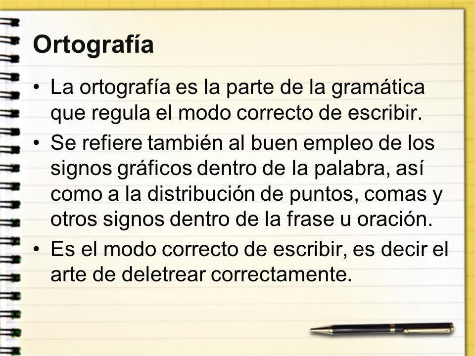 Ortografía La ortografía es la parte de la gramática que regula el modo correcto de escribir. Se refiere también al buen empleo de los signos gráficos