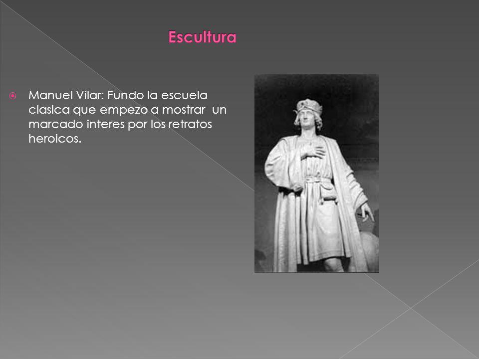Manuel Vilar: Fundo la escuela clasica que empezo a mostrar un marcado interes por los retratos heroicos.