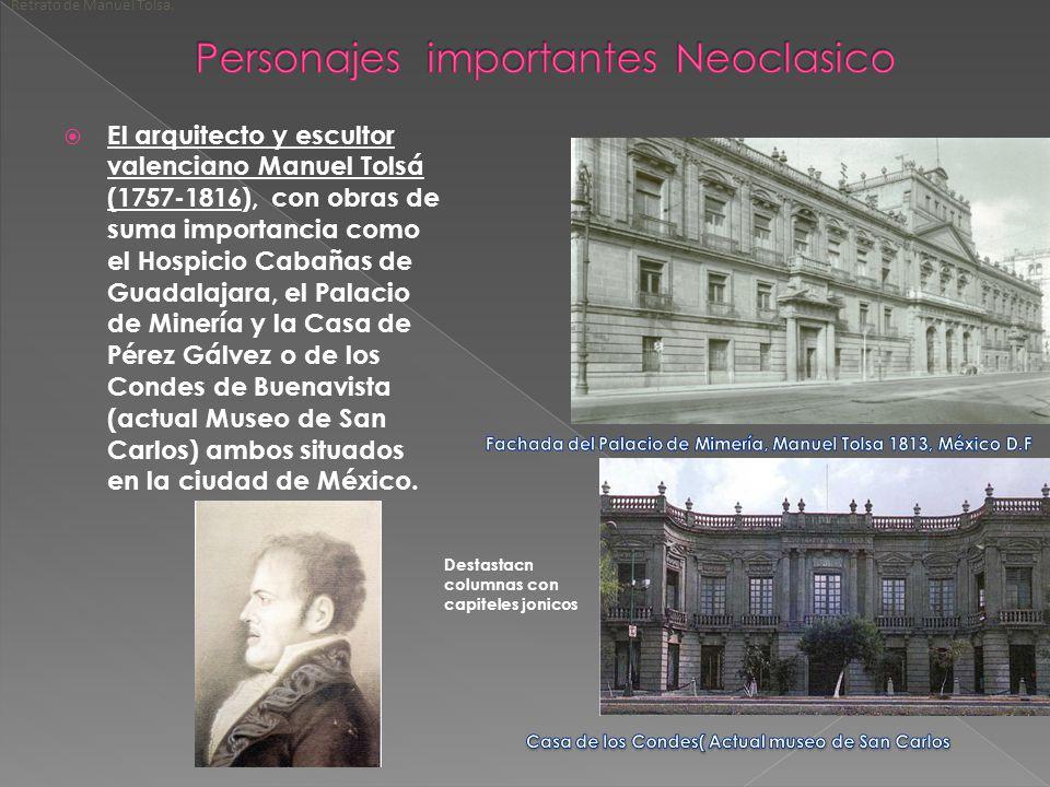 El arquitecto y escultor valenciano Manuel Tolsá (1757-1816), con obras de suma importancia como el Hospicio Cabañas de Guadalajara, el Palacio de Min