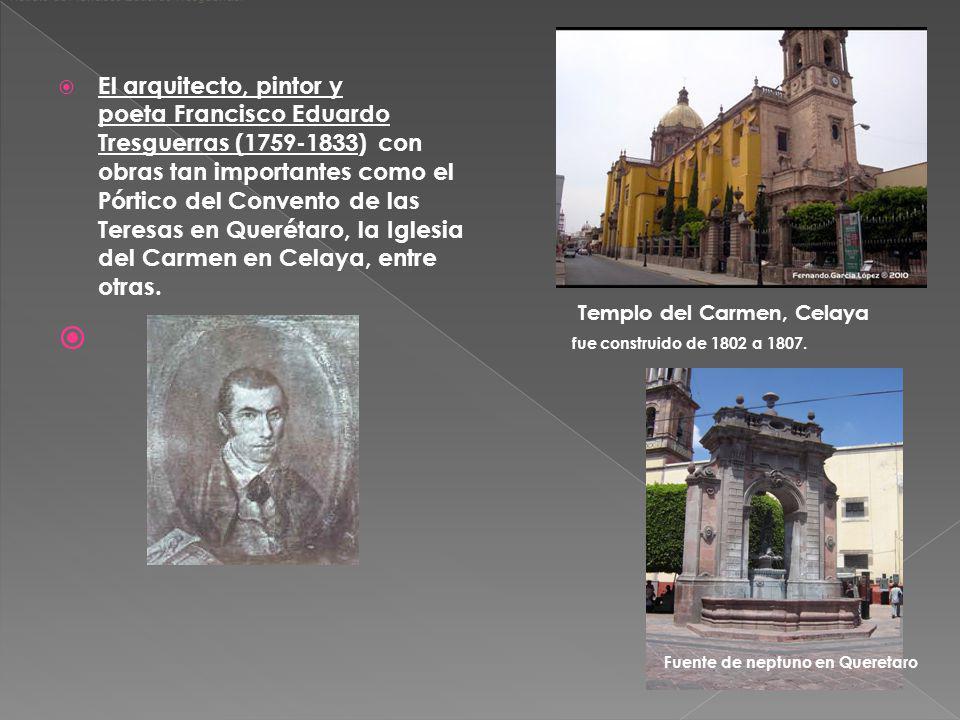 El arquitecto, pintor y poeta Francisco Eduardo Tresguerras (1759-1833) con obras tan importantes como el Pórtico del Convento de las Teresas en Queré
