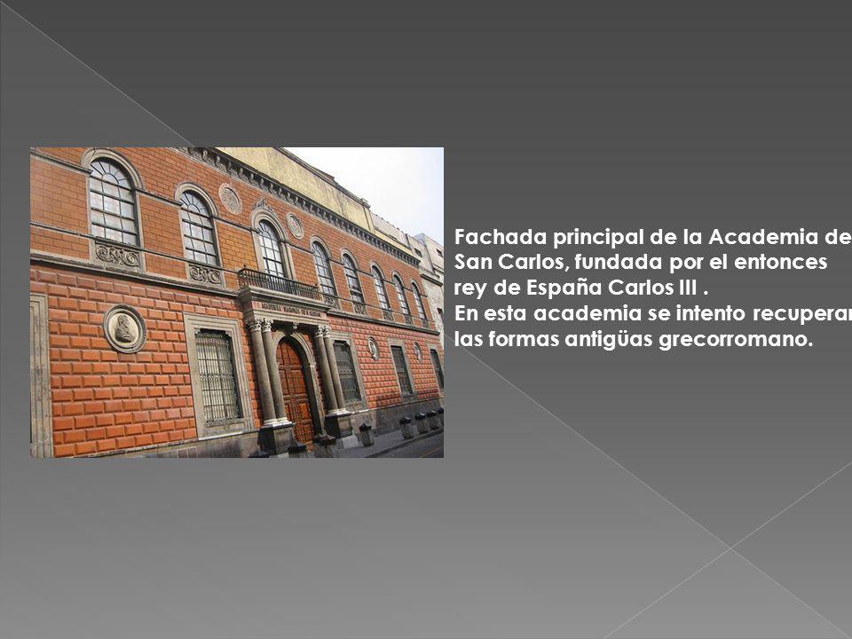 Fachada principal de la Academia de San Carlos, fundada por el entonces rey de España Carlos III. En esta academia se intento recuperar las formas ant