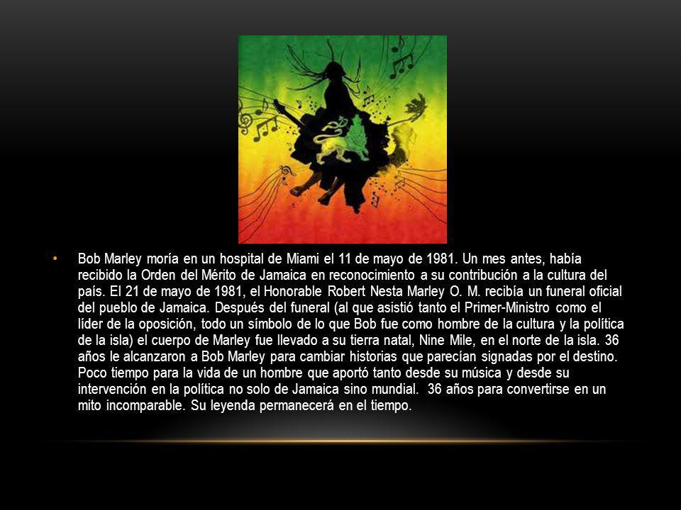 Bob Marley moría en un hospital de Miami el 11 de mayo de 1981. Un mes antes, había recibido la Orden del Mérito de Jamaica en reconocimiento a su con