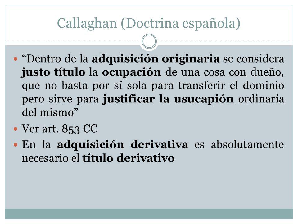 Callaghan (Doctrina española) Dentro de la adquisición originaria se considera justo título la ocupación de una cosa con dueño, que no basta por sí sola para transferir el dominio pero sirve para justificar la usucapión ordinaria del mismo Ver art.