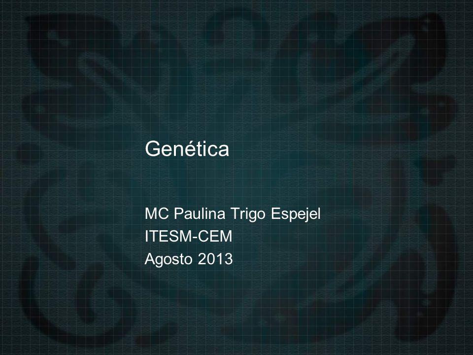 Genética MC Paulina Trigo Espejel ITESM-CEM Agosto 2013