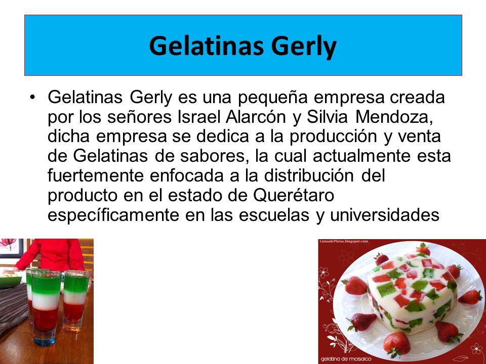Gelatinas Gerly Gelatinas Gerly es una pequeña empresa creada por los señores Israel Alarcón y Silvia Mendoza, dicha empresa se dedica a la producción