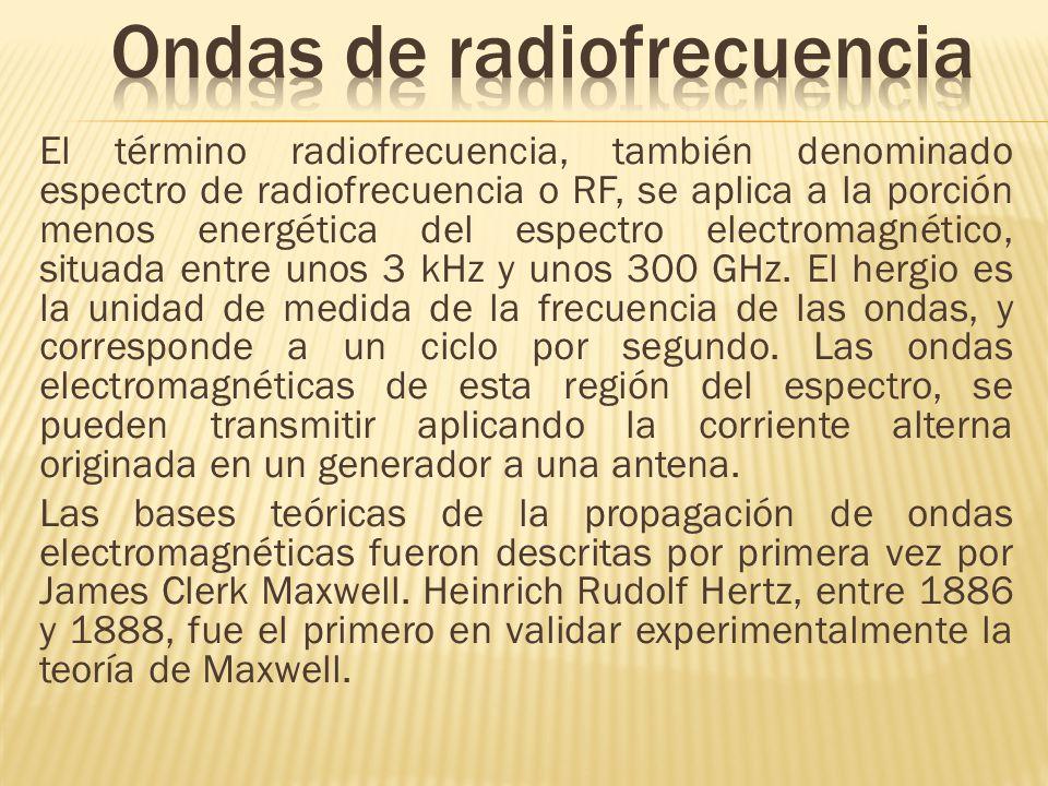El término radiofrecuencia, también denominado espectro de radiofrecuencia o RF, se aplica a la porción menos energética del espectro electromagnético