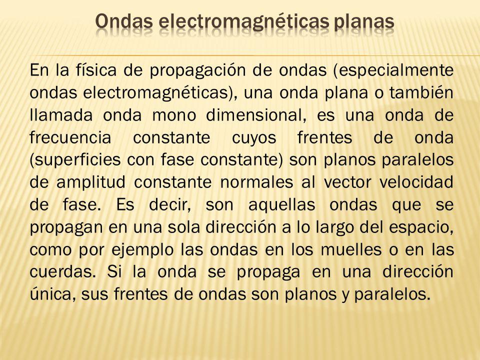 En la física de propagación de ondas (especialmente ondas electromagnéticas), una onda plana o también llamada onda mono dimensional, es una onda de f