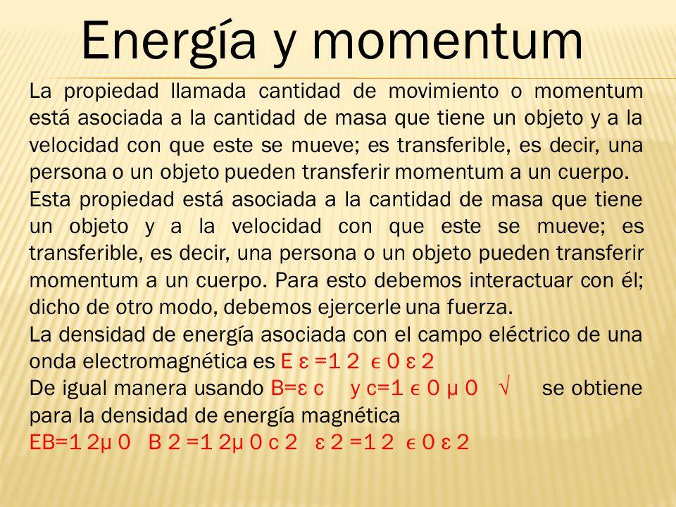Energía y momentum La propiedad llamada cantidad de movimiento o momentum está asociada a la cantidad de masa que tiene un objeto y a la velocidad con