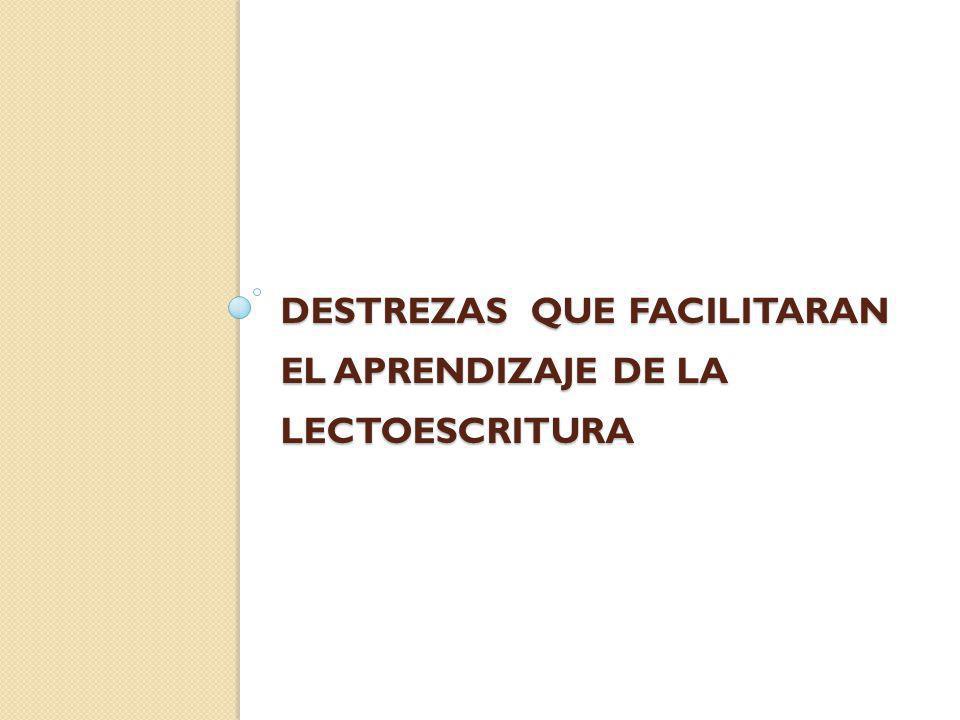 DESTREZAS QUE FACILITARAN EL APRENDIZAJE DE LA LECTOESCRITURA