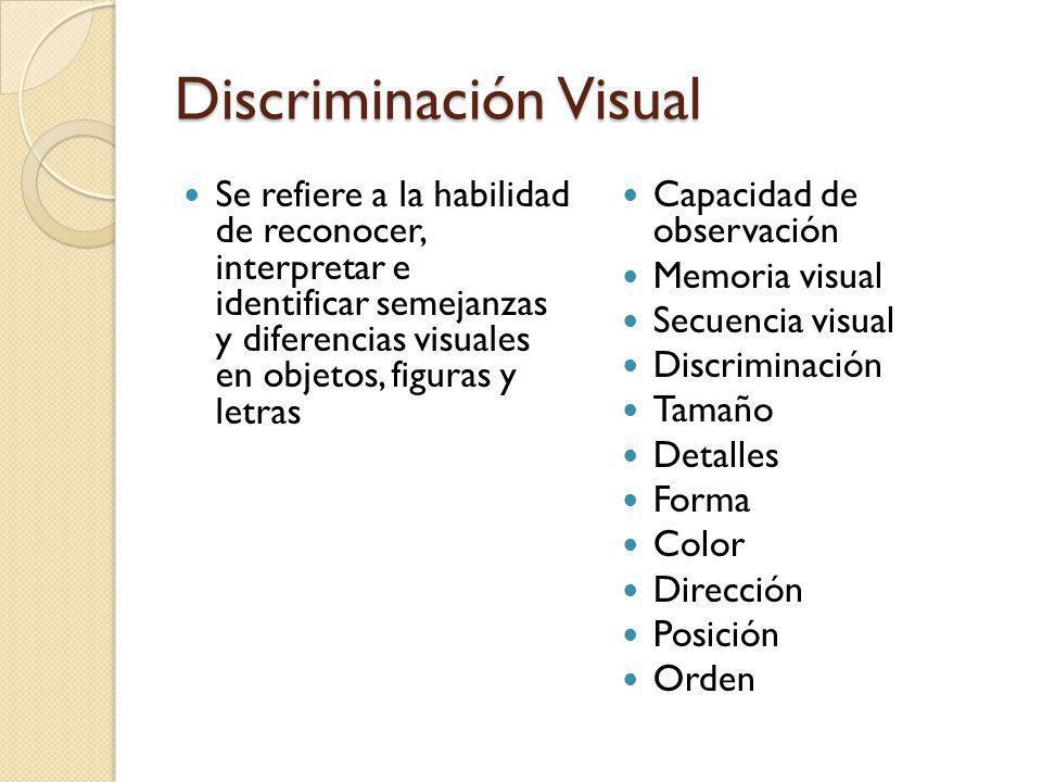 Discriminación Visual Se refiere a la habilidad de reconocer, interpretar e identificar semejanzas y diferencias visuales en objetos, figuras y letras