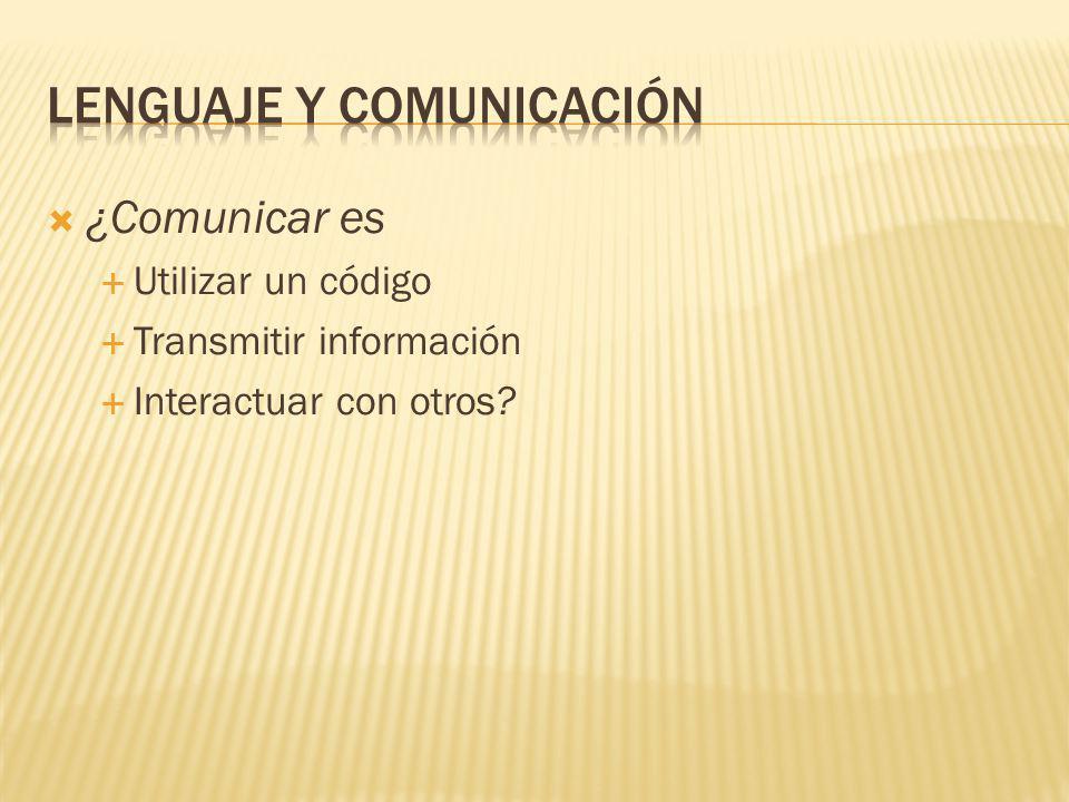 ¿Comunicar es Utilizar un código Transmitir información Interactuar con otros?