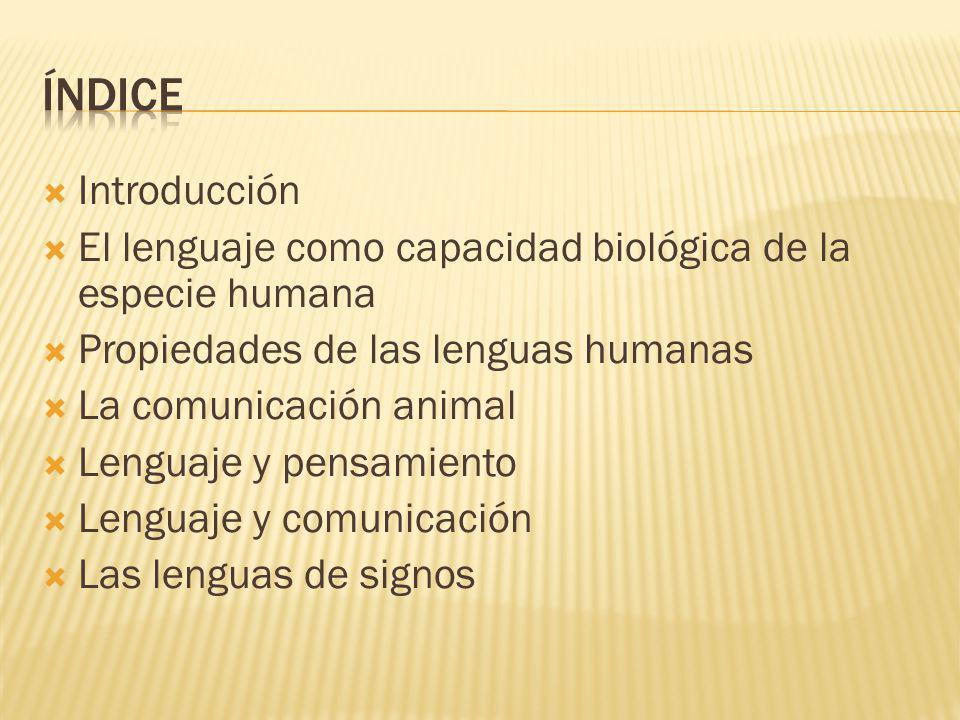 Introducción El lenguaje como capacidad biológica de la especie humana Propiedades de las lenguas humanas La comunicación animal Lenguaje y pensamiento Lenguaje y comunicación Las lenguas de signos