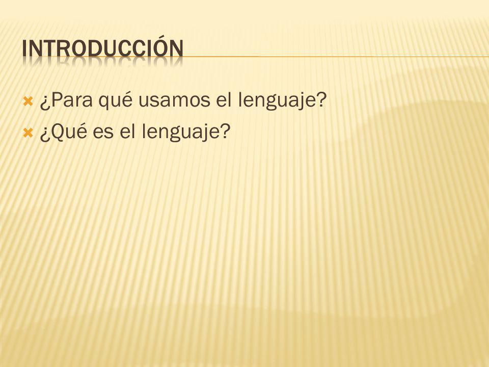 ¿Para qué usamos el lenguaje? ¿Qué es el lenguaje?