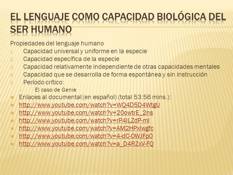 Propiedades del lenguaje humano 1.Capacidad universal y uniforme en la especie 2.
