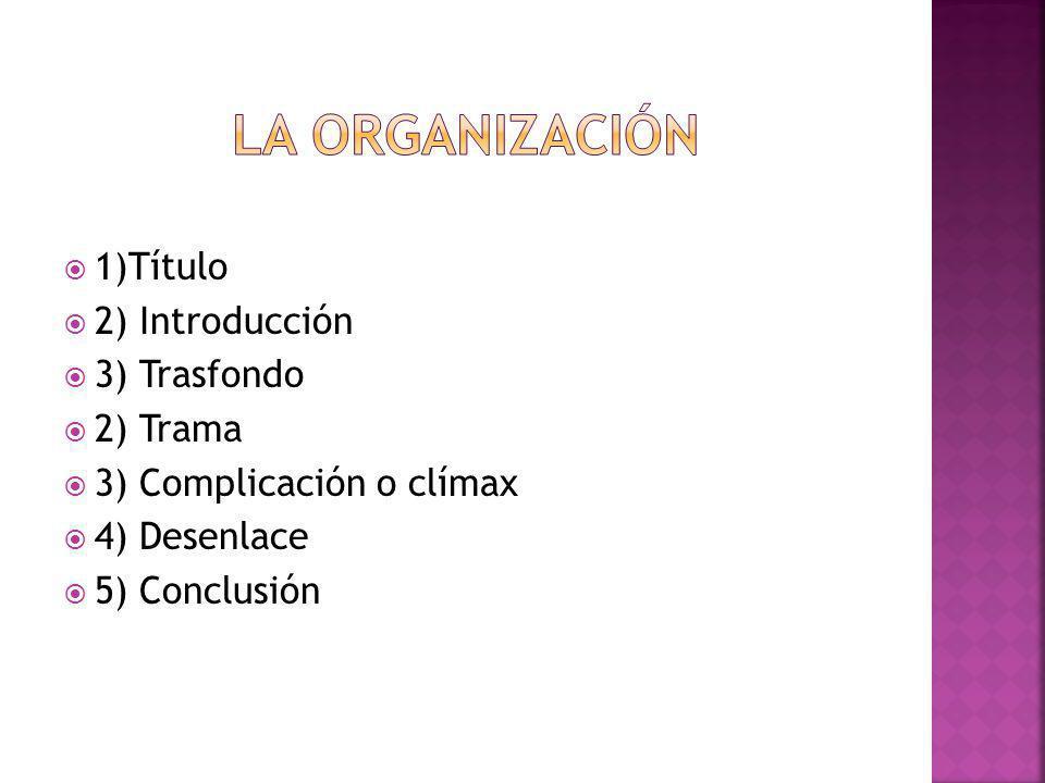 1)Título 2) Introducción 3) Trasfondo 2) Trama 3) Complicación o clímax 4) Desenlace 5) Conclusión