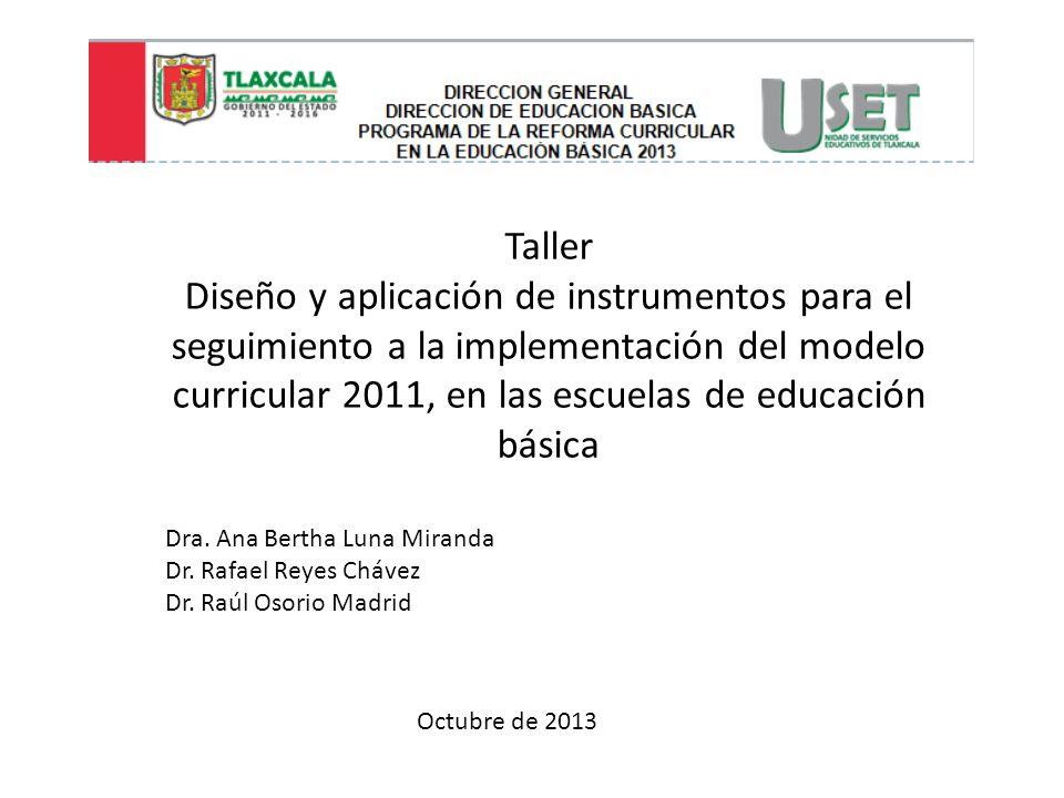 Taller Diseño y aplicación de instrumentos para el seguimiento a la implementación del modelo curricular 2011, en las escuelas de educación básica Dra