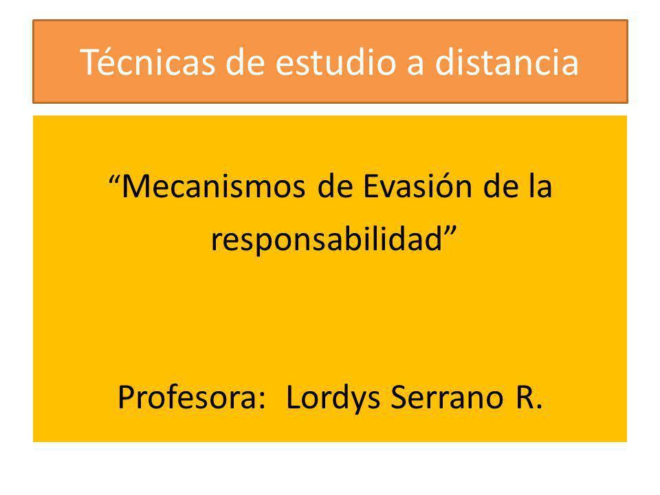 Técnicas de estudio a distancia Mecanismos de Evasión de la responsabilidad Profesora: Lordys Serrano R.