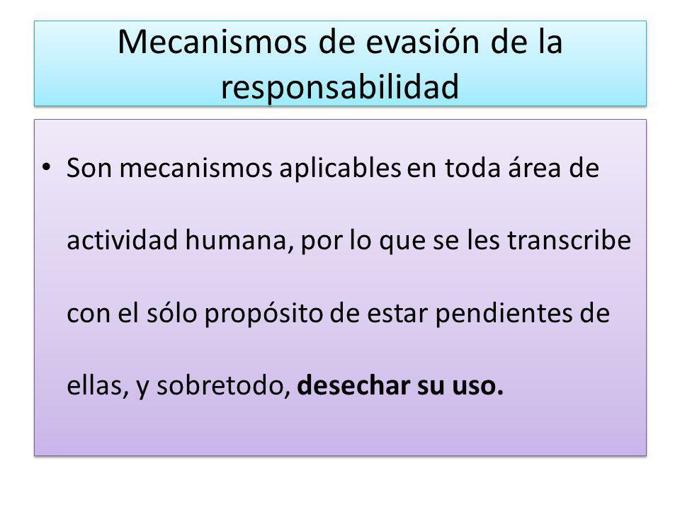 Mecanismos de evasión de la responsabilidad Son mecanismos aplicables en toda área de actividad humana, por lo que se les transcribe con el sólo propó