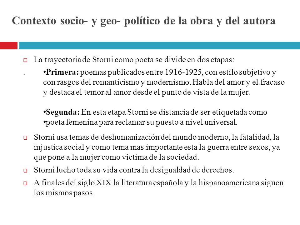 Contexto socio- y geo- político de la obra y del autora La trayectoria de Storni como poeta se divide en dos etapas:.