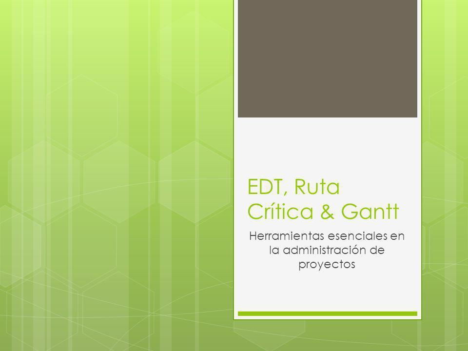 EDT, Ruta Crítica & Gantt Herramientas esenciales en la administración de proyectos