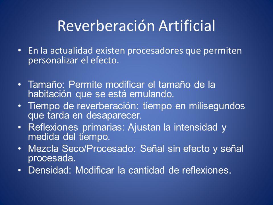Reverberación Artificial En la actualidad existen procesadores que permiten personalizar el efecto. Tamaño: Permite modificar el tamaño de la habitaci