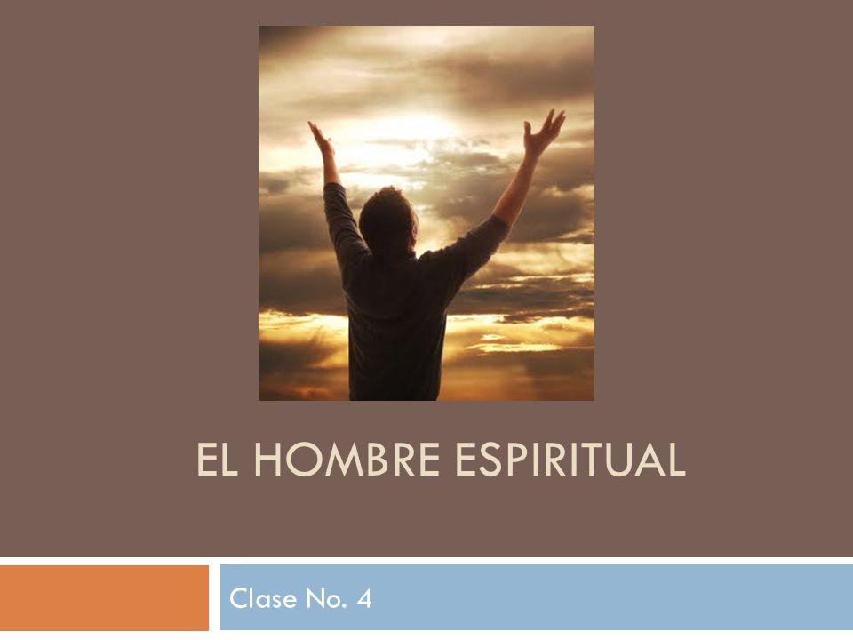 EL HOMBRE ESPIRITUAL Clase No. 4