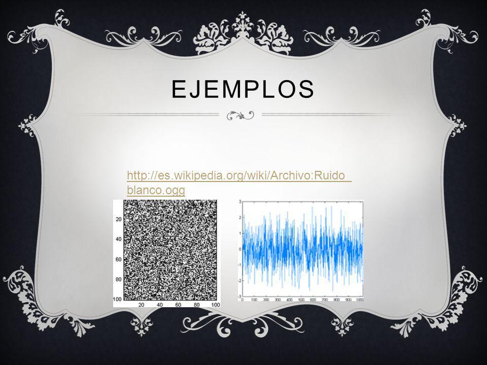 EJEMPLOS http://es.wikipedia.org/wiki/Archivo:Ruido_ blanco.ogg