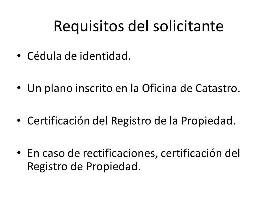 Requisitos del solicitante Cédula de identidad.Un plano inscrito en la Oficina de Catastro.