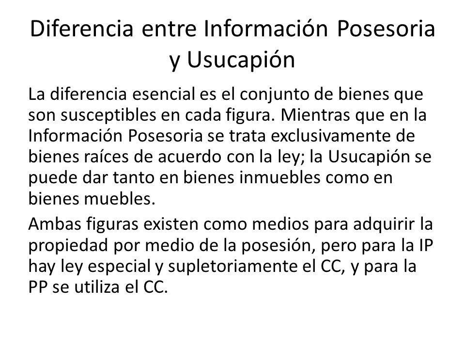Diferencia entre Información Posesoria y Usucapión La diferencia esencial es el conjunto de bienes que son susceptibles en cada figura.