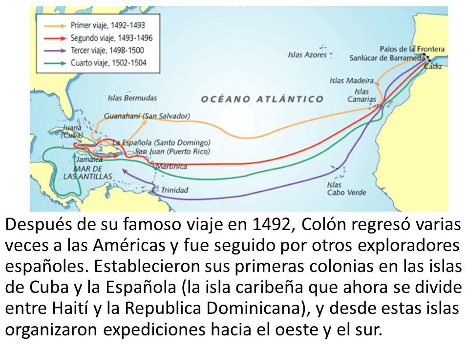 Después de su famoso viaje en 1492, Colón regresó varias veces a las Américas y fue seguido por otros exploradores españoles. Establecieron sus primer