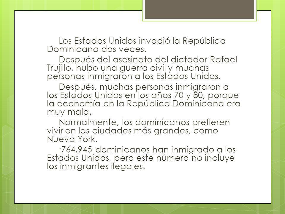 Los Estados Unidos invadió la República Dominicana dos veces. Después del asesinato del dictador Rafael Trujillo, hubo una guerra civil y muchas perso
