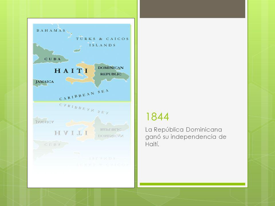 1844 La República Dominicana ganó su independencia de Haití.