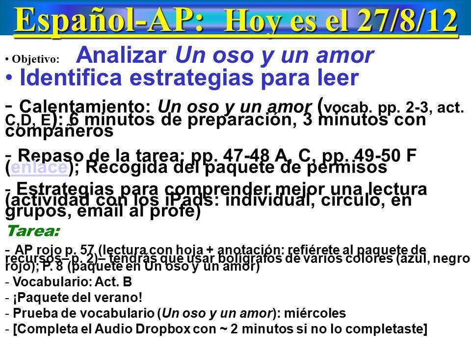 Español-AP: Hoy es el 27/8/12 Objetivo: - Analizar Un oso y un amor Identifica estrategias para leer - Calentamiento: Un oso y un amor ( vocab. pp. 2-