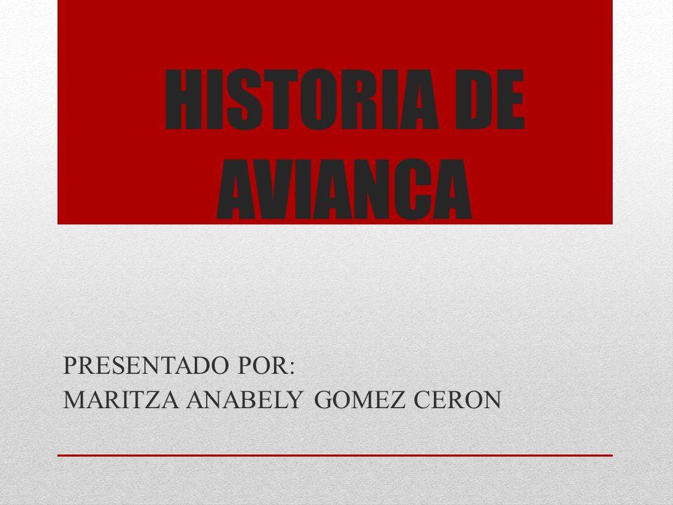 HISTORIA DE AVIANCA PRESENTADO POR: MARITZA ANABELY GOMEZ CERON