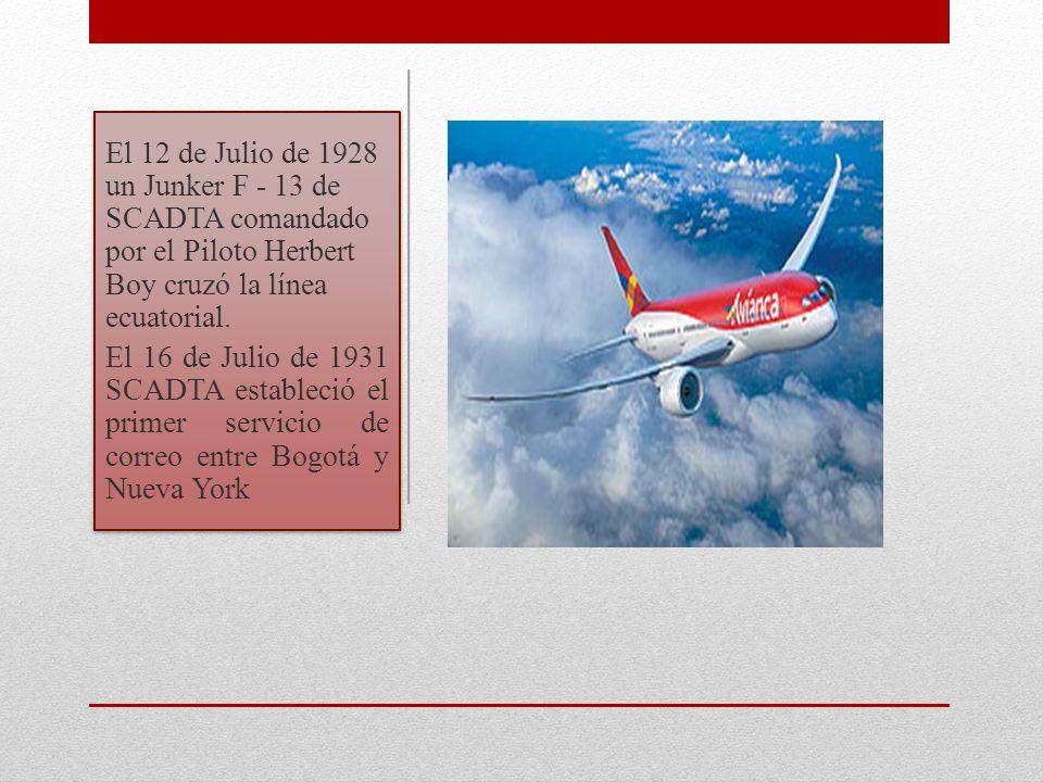 El 12 de Julio de 1928 un Junker F - 13 de SCADTA comandado por el Piloto Herbert Boy cruzó la línea ecuatorial. El 16 de Julio de 1931 SCADTA estable