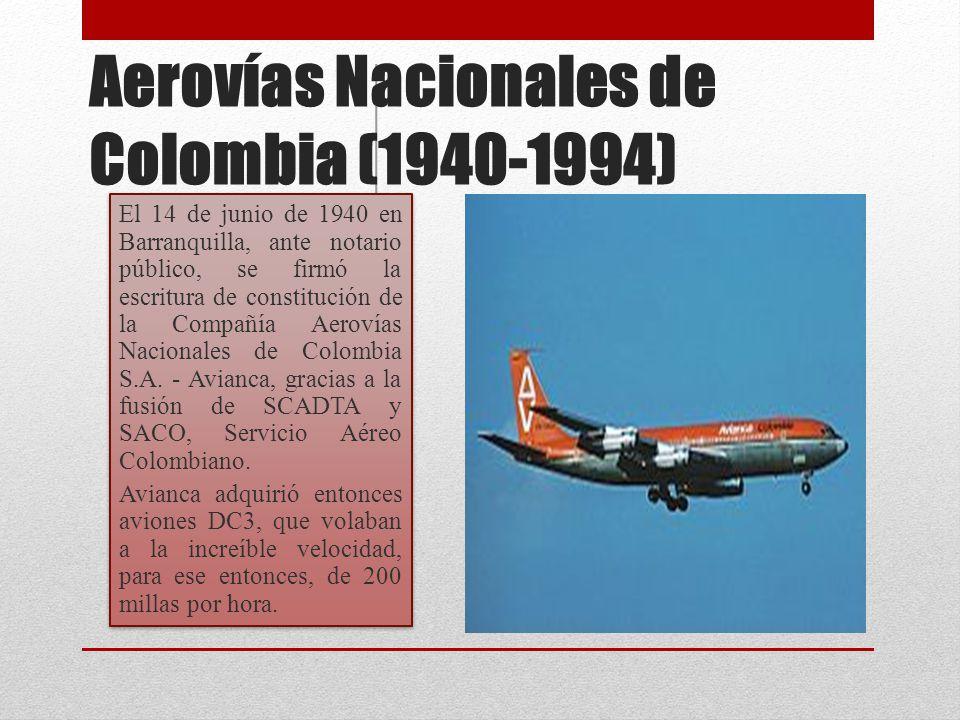 Aerovías Nacionales de Colombia (1940-1994) El 14 de junio de 1940 en Barranquilla, ante notario público, se firmó la escritura de constitución de la