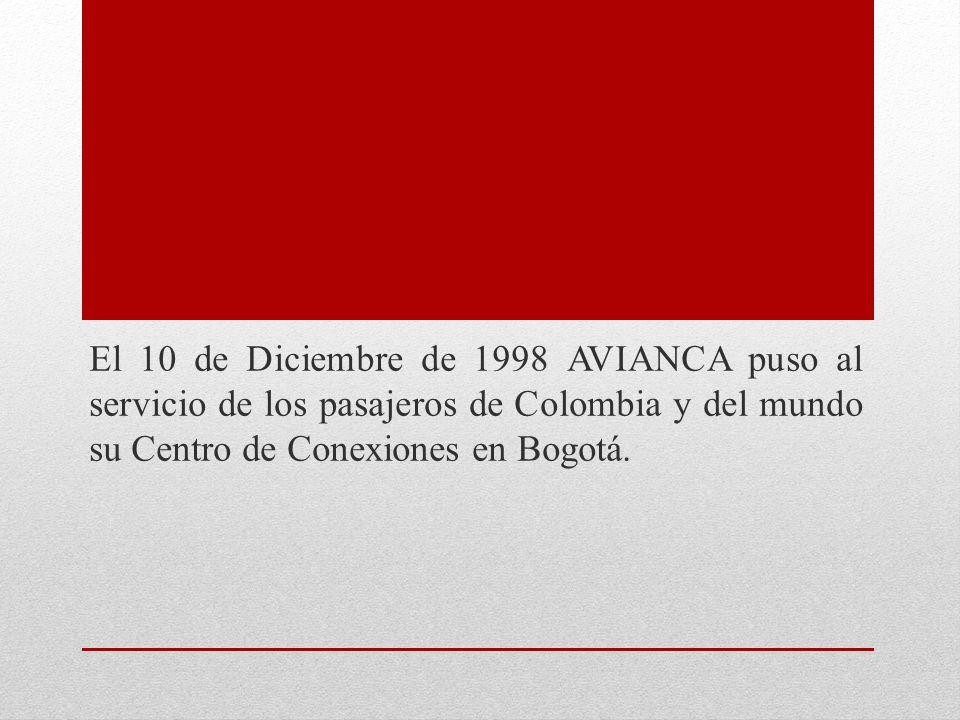 El 10 de Diciembre de 1998 AVIANCA puso al servicio de los pasajeros de Colombia y del mundo su Centro de Conexiones en Bogotá.