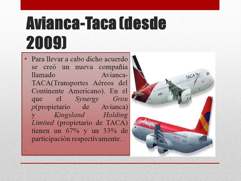 Avianca-Taca (desde 2009) Para llevar a cabo dicho acuerdo se creó un nueva compañía llamado Avianca- TACA(Transportes Aéreos del Continente Americano