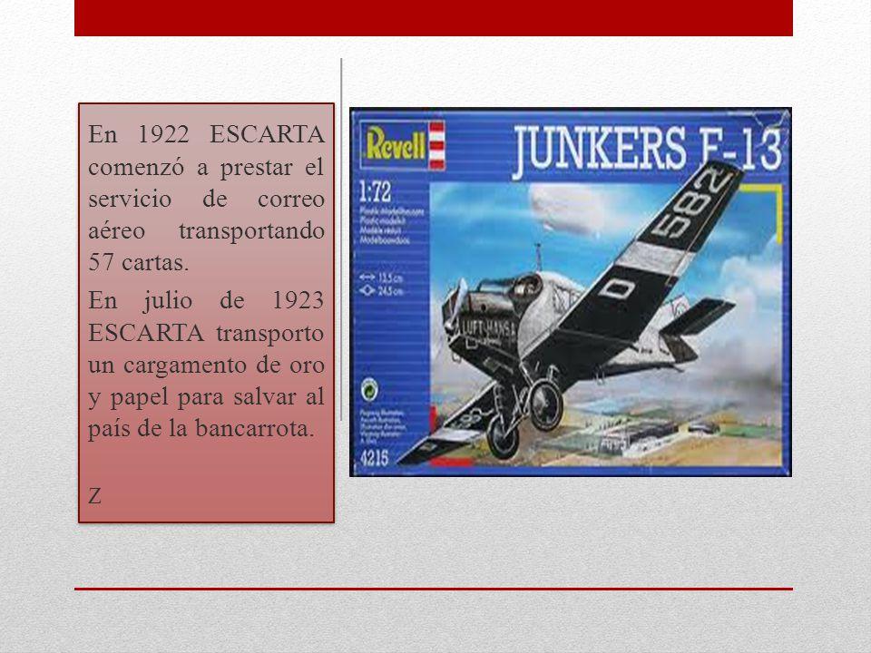 En 1922 ESCARTA comenzó a prestar el servicio de correo aéreo transportando 57 cartas. En julio de 1923 ESCARTA transporto un cargamento de oro y pape