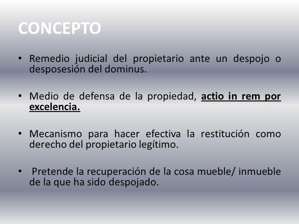 CONCEPTO Remedio judicial del propietario ante un despojo o desposesión del dominus.