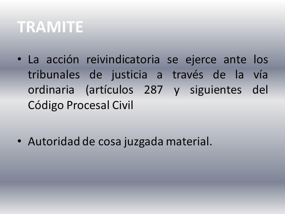 TRAMITE La acción reivindicatoria se ejerce ante los tribunales de justicia a través de la vía ordinaria (artículos 287 y siguientes del Código Procesal Civil Autoridad de cosa juzgada material.
