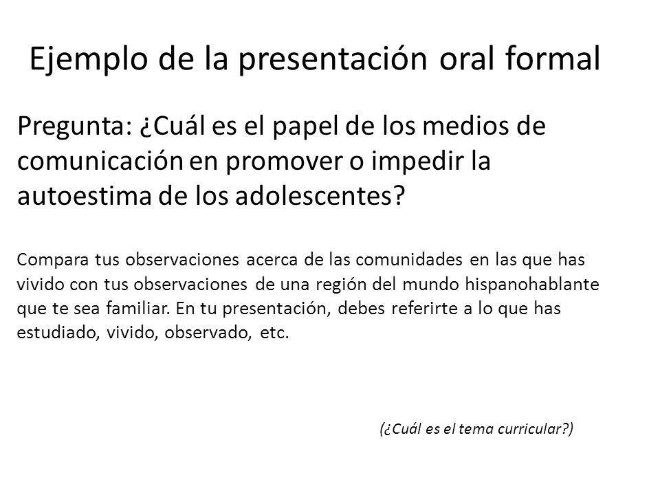 Ejemplo de la presentación oral formal Pregunta: ¿Cuál es el papel de los medios de comunicación en promover o impedir la autoestima de los adolescent