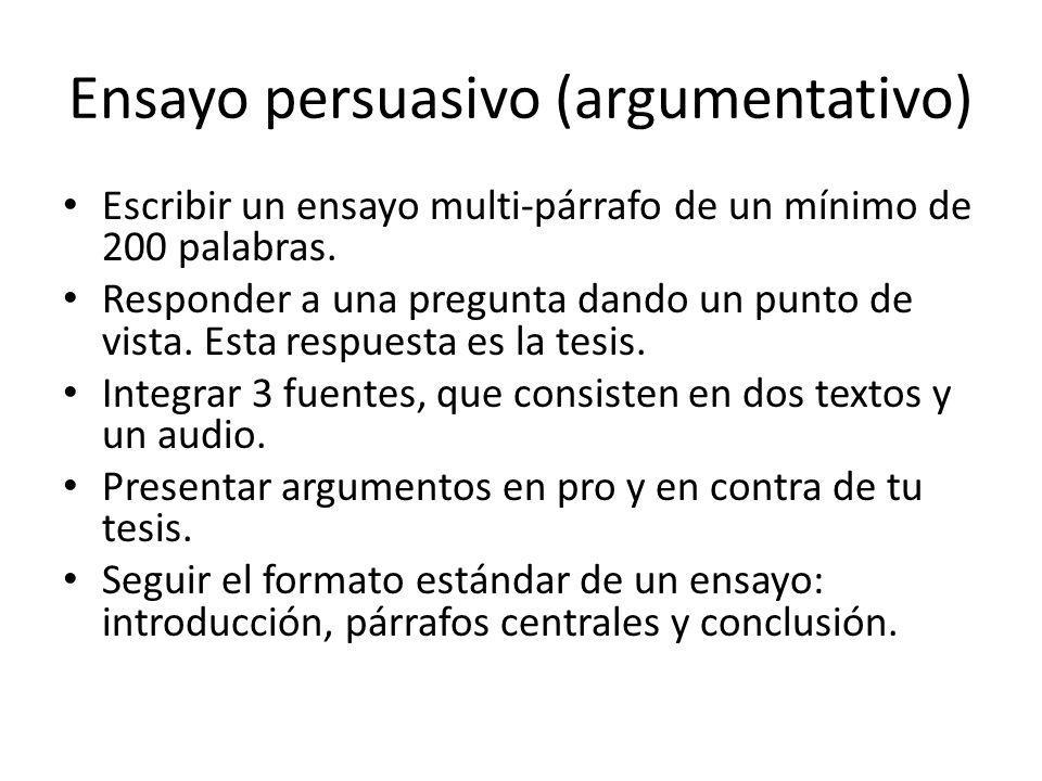 Ensayo persuasivo (argumentativo) Escribir un ensayo multi-párrafo de un mínimo de 200 palabras. Responder a una pregunta dando un punto de vista. Est