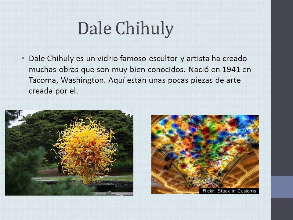 Dale Chihuly Dale Chihuly es un vidrio famoso escultor y artista ha creado muchas obras que son muy bien conocidos. Nació en 1941 en Tacoma, Washingto