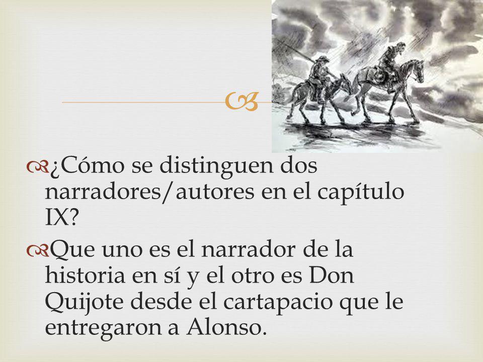 ¿Cómo se distinguen dos narradores/autores en el capítulo IX? Que uno es el narrador de la historia en sí y el otro es Don Quijote desde el cartapacio