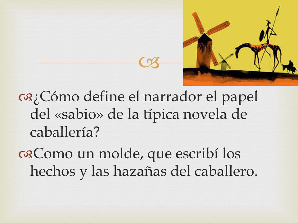 ¿Cómo define el narrador el papel del «sabio» de la típica novela de caballería? Como un molde, que escribí los hechos y las hazañas del caballero.