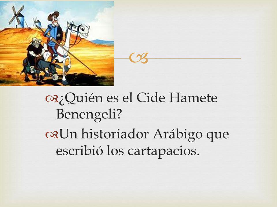 ¿Quién es el Cide Hamete Benengeli? Un historiador Arábigo que escribió los cartapacios.